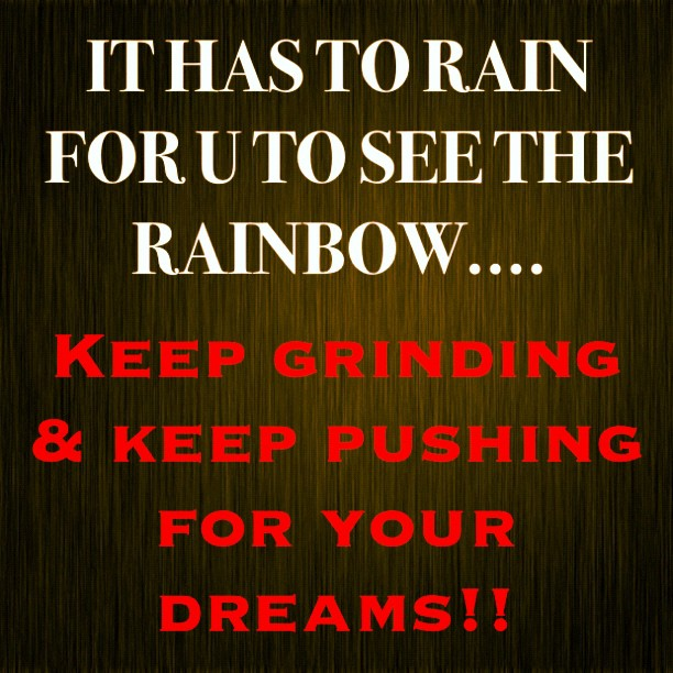 It has to rain for you to see the rainbow
