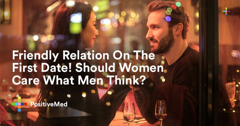Friendly Relation On The First Date! Should Women Care What Men Think?