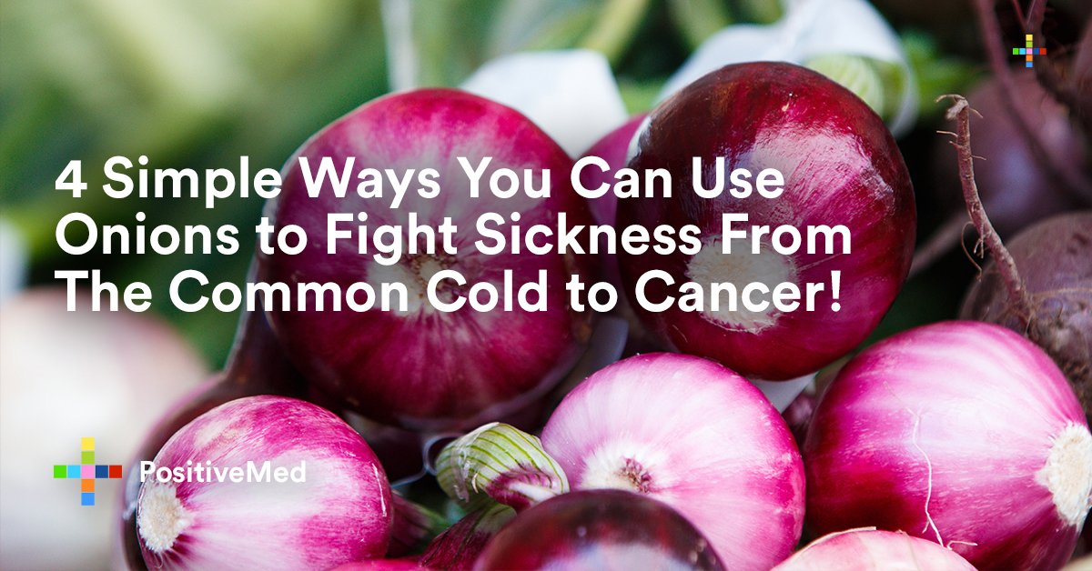 4 Simple Ways You Can Use Onions to Fight Sickness From The Common Cold to Cancer.