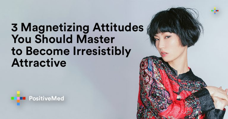 3 Magnetizing Attitudes You Should Master to Become Irresistibly Attractive