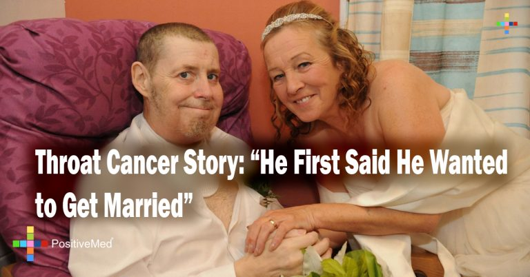 "Throat Cancer Story: ""He First Said He Wanted to Get Married"""