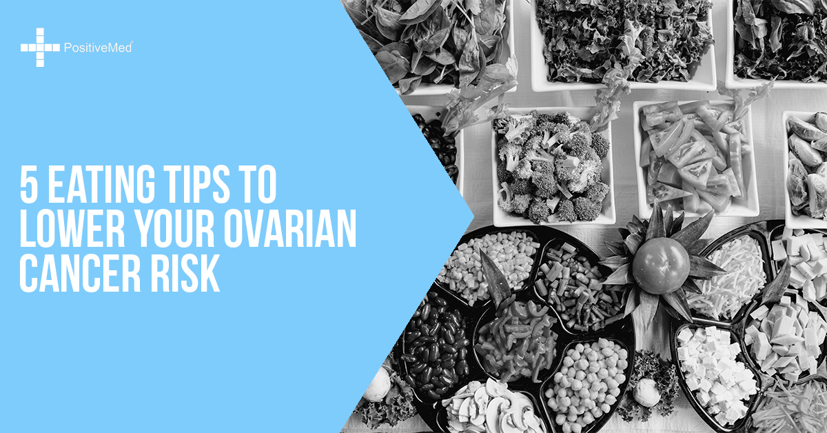 5 Eating Tips to Lower Your Ovarian Cancer Risk