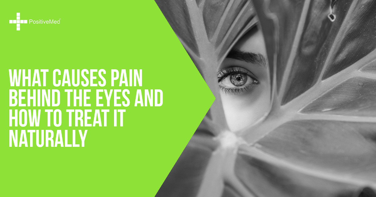 What Causes Pain Behind the Eyes and How to Treat It Naturally