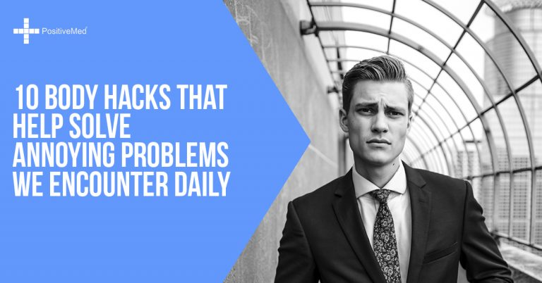 10 Body Hacks That Help Solve Annoying Problems We Encounter Daily