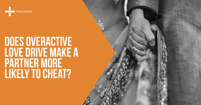 Does Overactive Love Drive Make a Partner More Likely to Cheat?