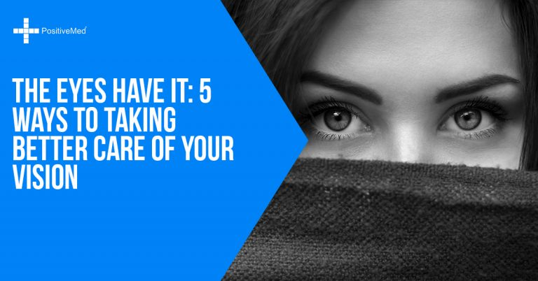 The Eyes Have It: 5 Ways to Taking Better Care of Your Vision