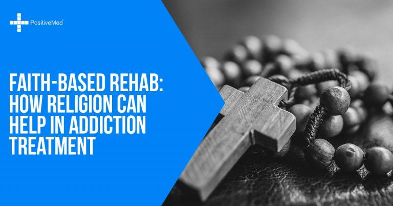 Faith-Based Rehab: How Religion Can Help in Addiction Treatment