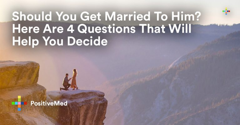 Should You Marry Him? Here Are 4 Questions That Will Help You Decide