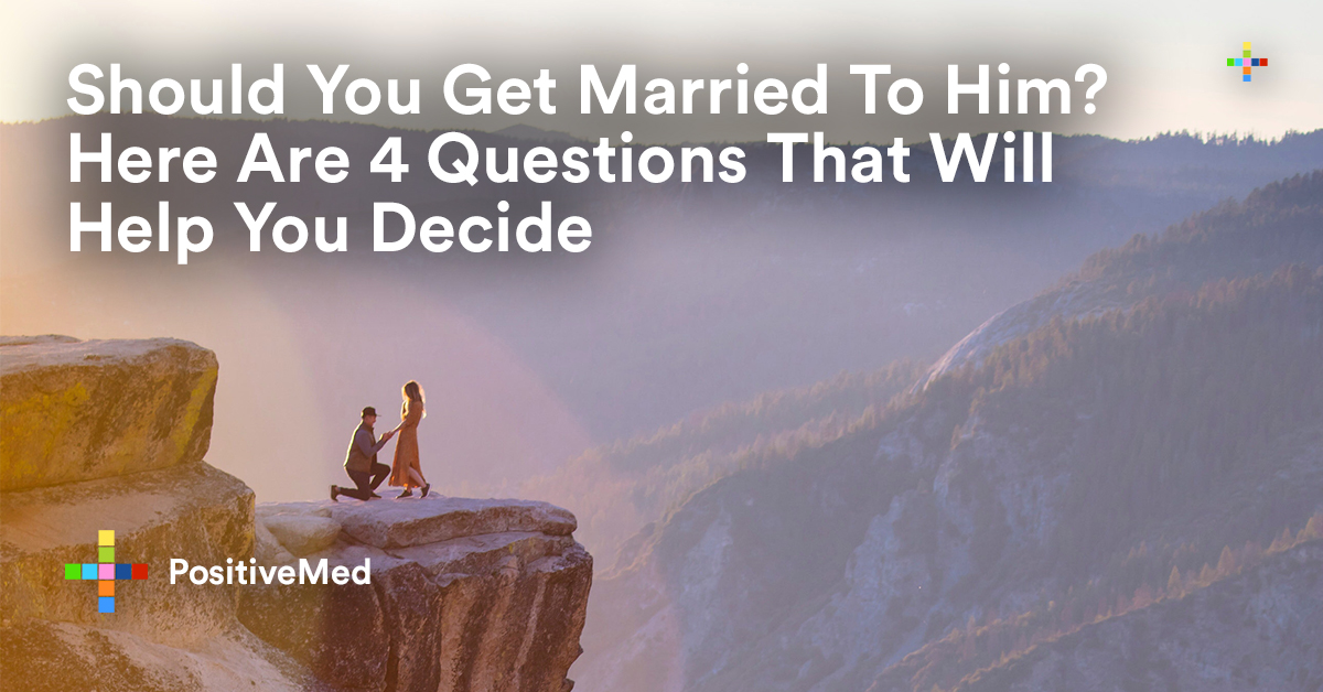 Should You Get Married To Him Here Are 4 Questions That Will Help You Decide