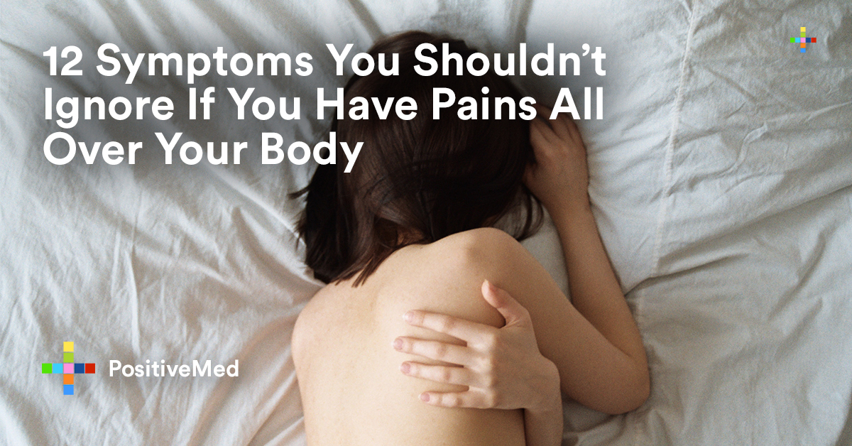 12 Symptoms You Shouldn't Ignore If You Have Pains All Over Your Body.