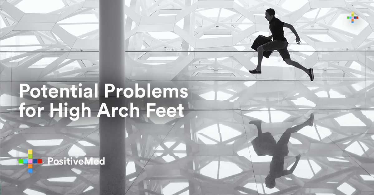 Potential Problems for High Arch Feet.