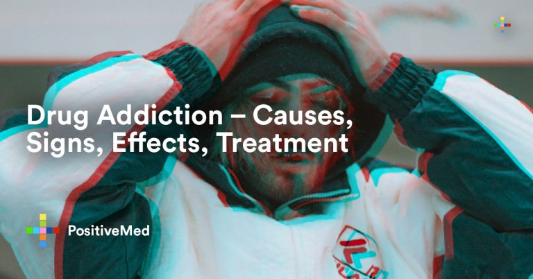 Drug Addiction – Causes, Signs, Effects, Treatment