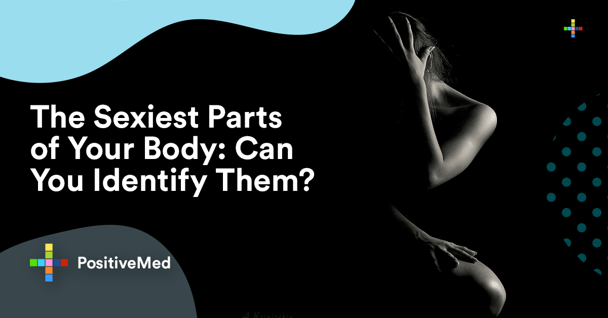 The Sexiest Parts of Your Body Can You Identify Them