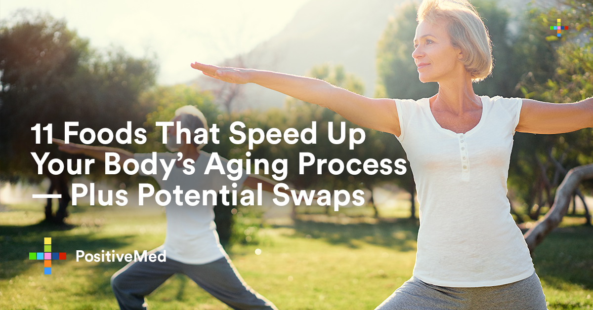 11 Foods That Speed Up Your Body's Aging Process — Plus Potential Swaps