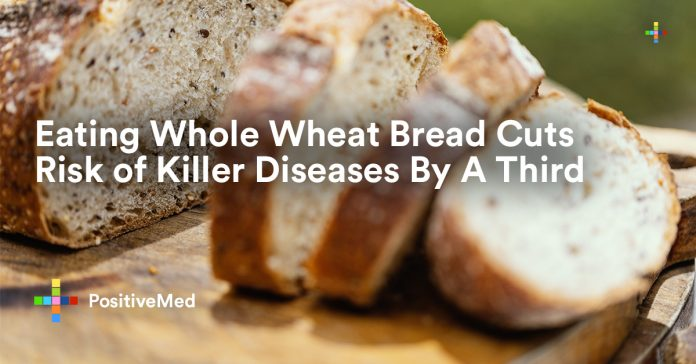 Eating Whole Wheat Bread Cuts Risk of Killer Diseases By A Third
