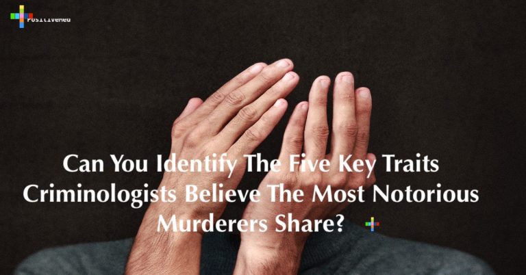 Can You Identify The Five Key Traits Criminologists Believe The Most Notorious Murderers Share?