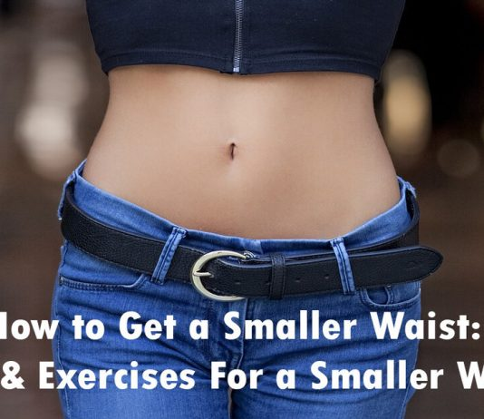 How to Get a Smaller Waist: Tips & Exercises For a Smaller Waist?