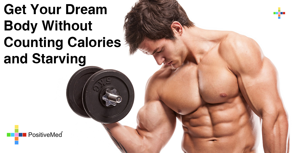 Get Your Dream Body Without Counting Calories and Starving