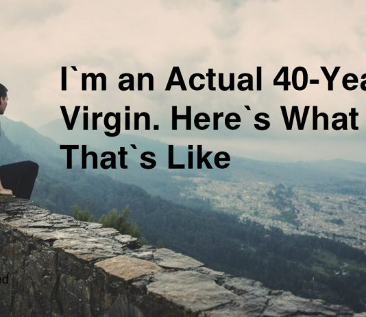 I'm an Actual 40-Year-Old Virgin. Here's What That's Like