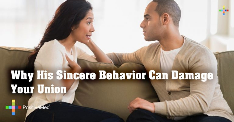 Why His Sincere Behavior Can Damage Your Union
