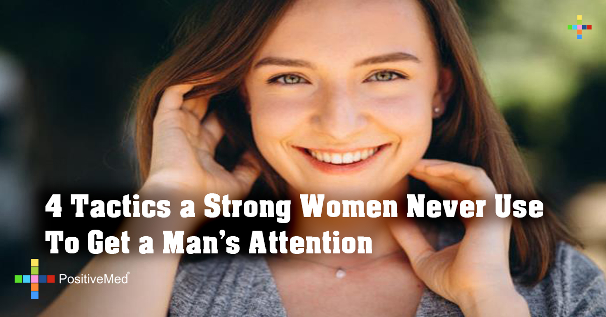 4 Tactics a Strong Women Never Use To Get a Man's Attention