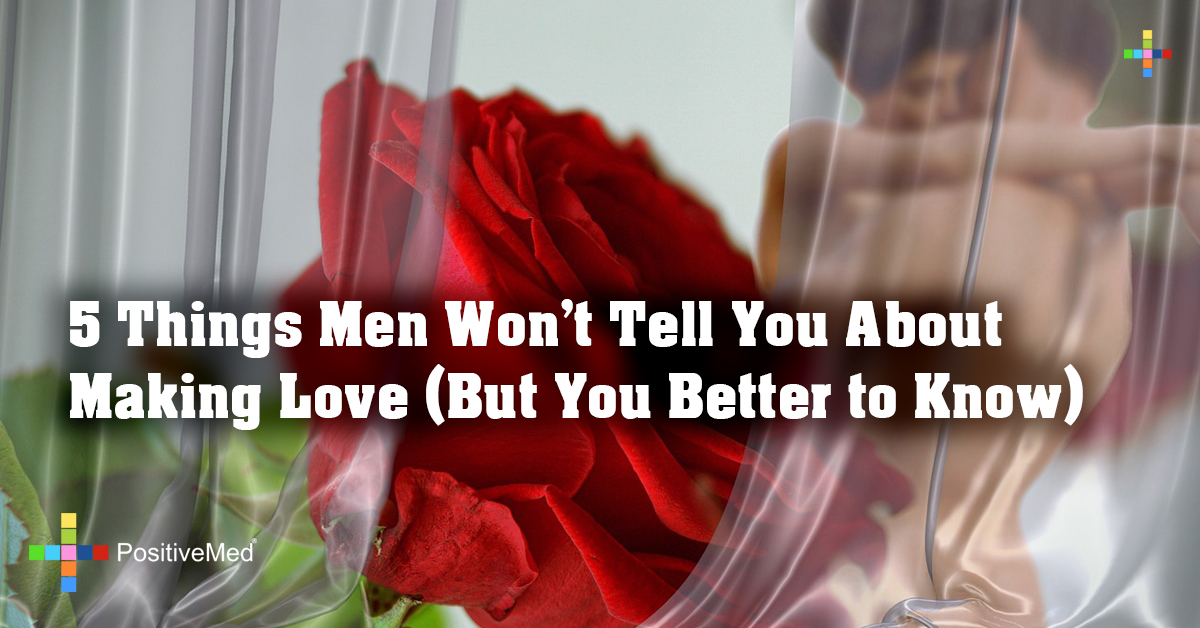 5 Things Men Won't Tell You About Making Love (But You Better to Know)