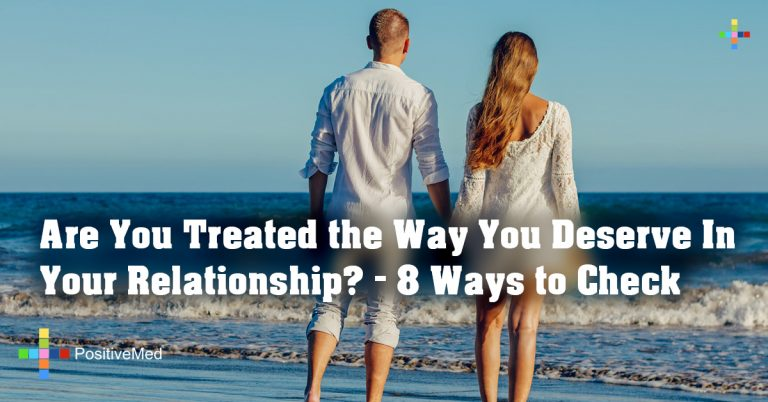 Are You Treated the Way You Deserve In Your Relationship? – 8 Ways to Check