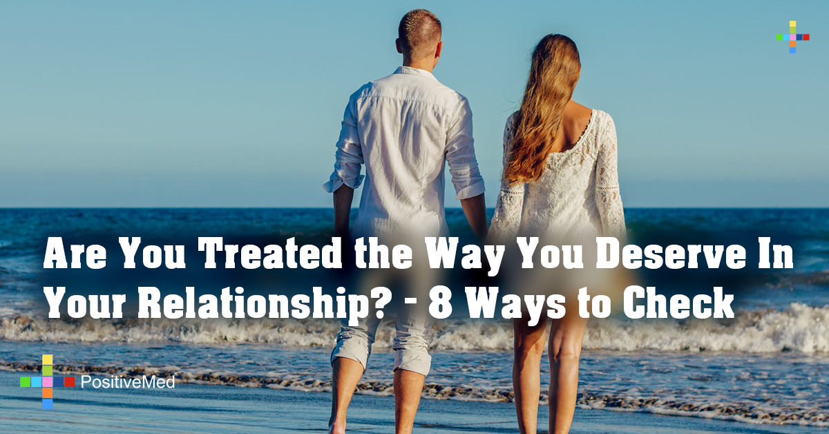 Are You Treated the Way You Deserve In Your Relationship? - 8 Ways to Check