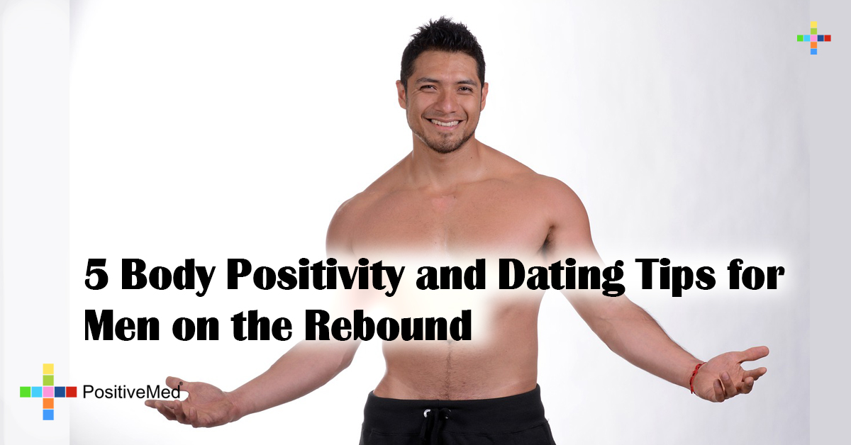 5 Body Positivity and Dating Tips for Men on the Rebound