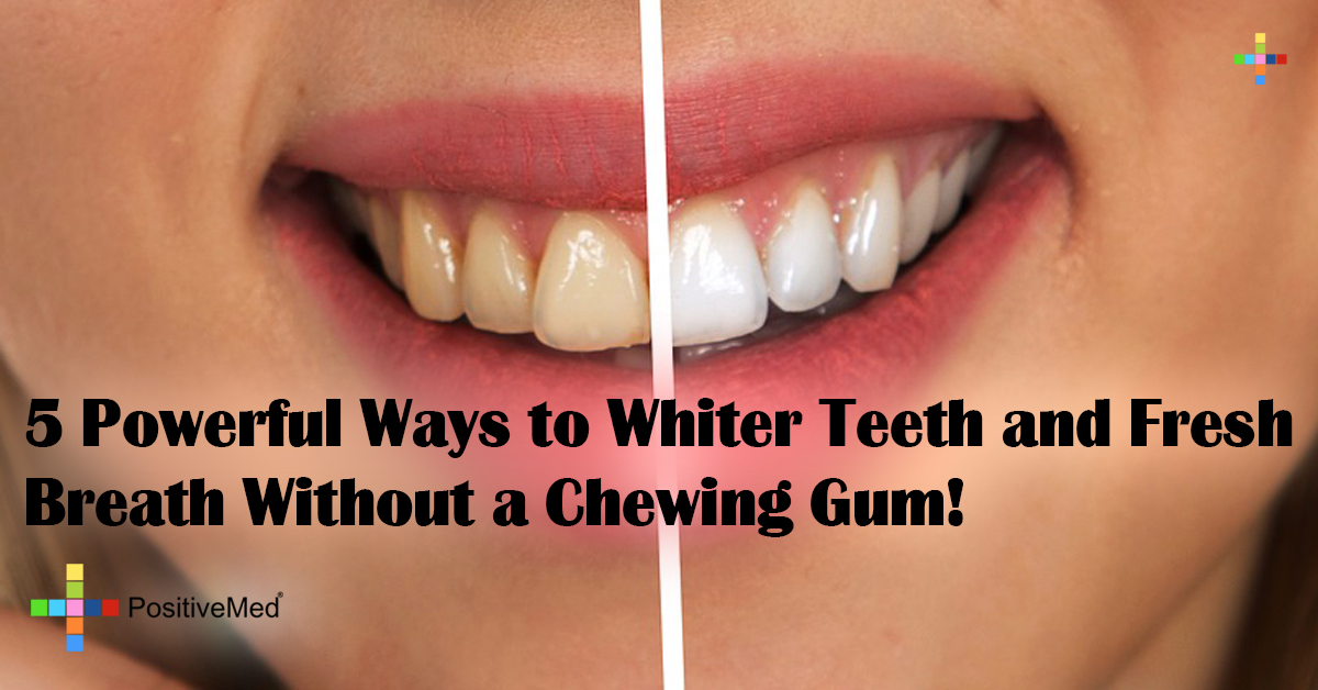 5 Powerful Ways to Whiter Teeth and Fresh Breath Without a Chewing Gum!
