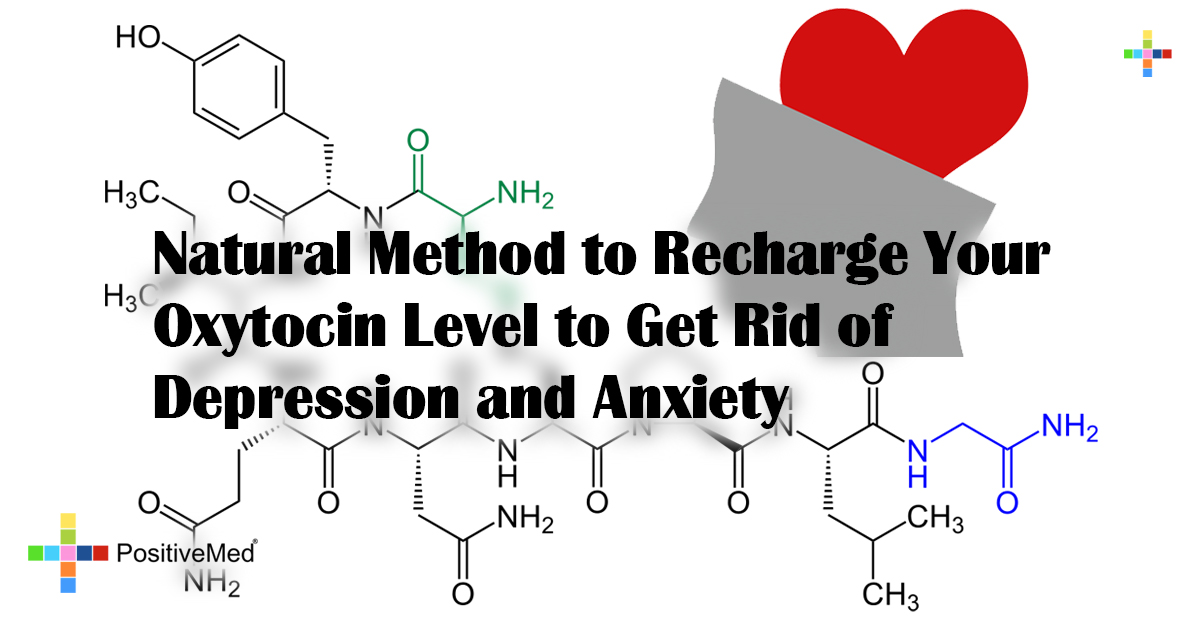 Natural Method to Recharge Your Oxytocin Level to Get Rid of Depression and Anxiety