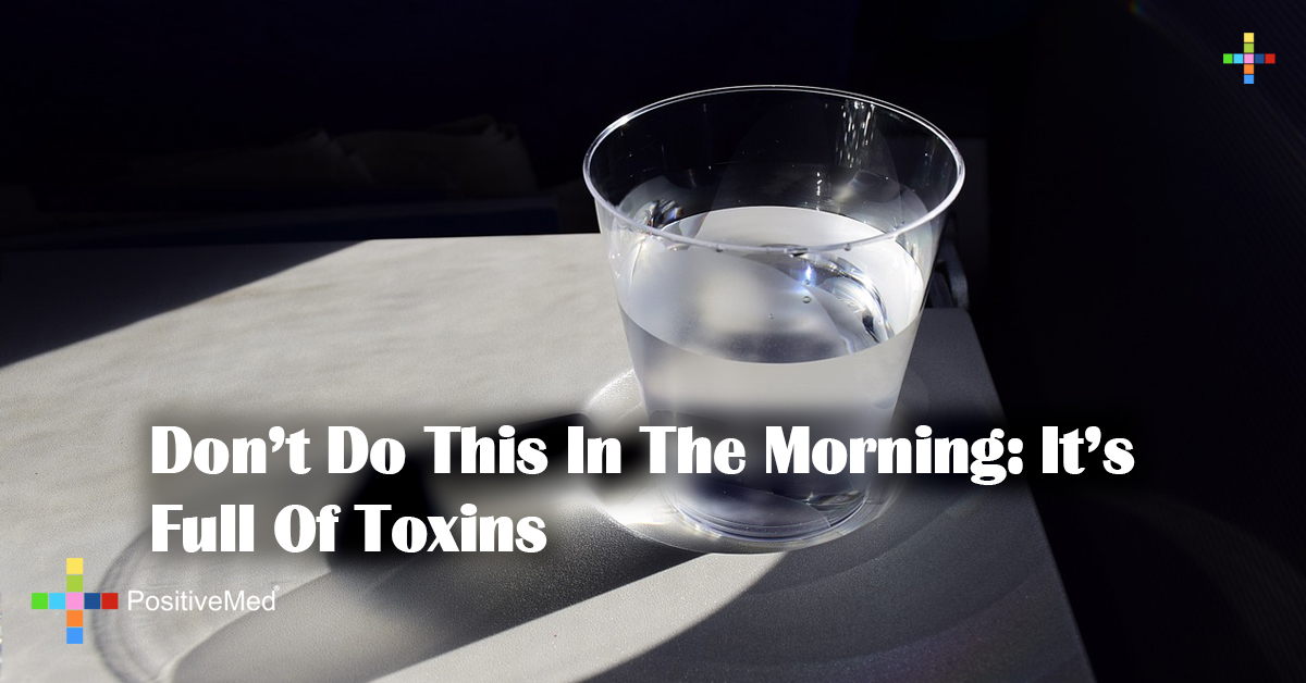 Don't Do This In The Morning: It's Full Of Toxins