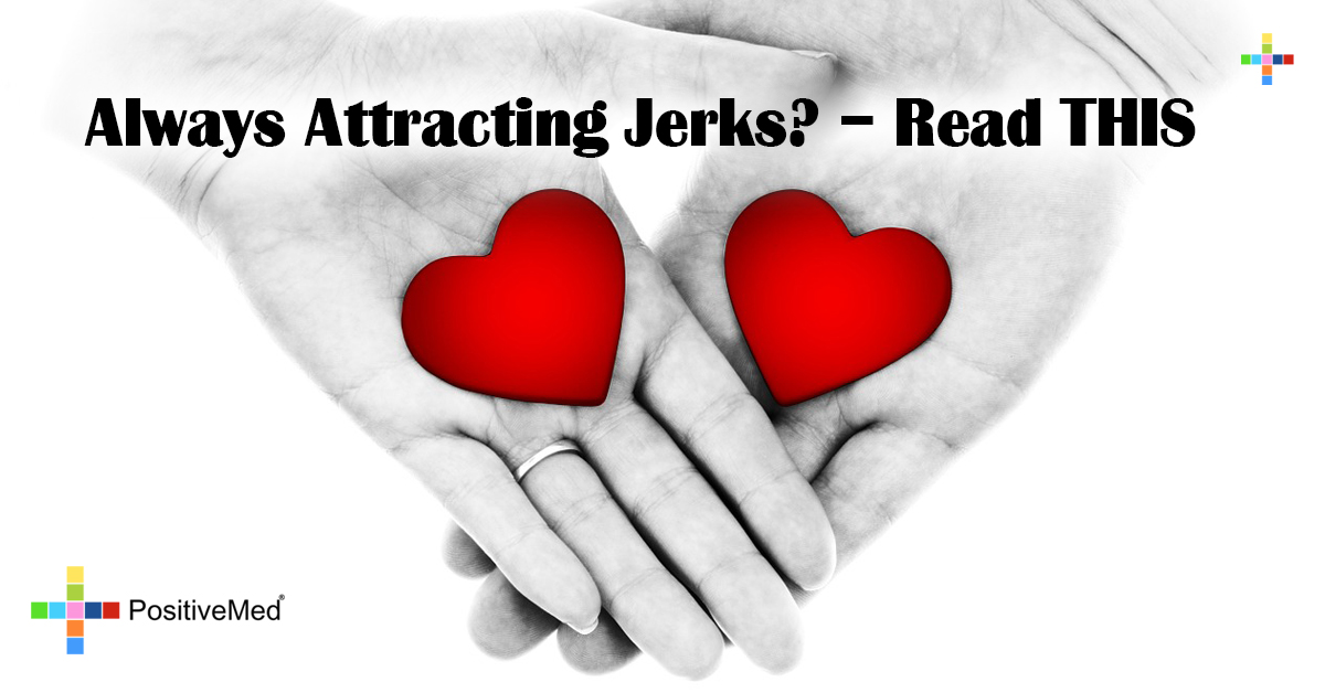 Always Attracting Jerks? - Read THIS