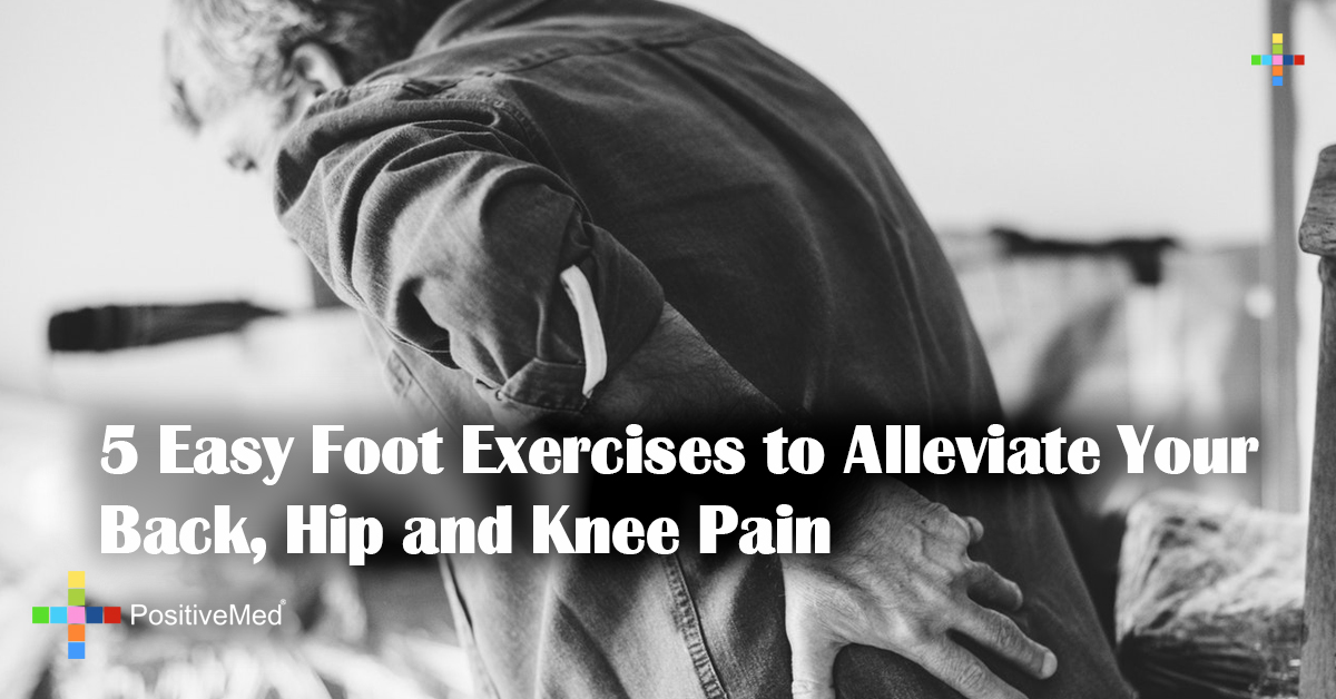 5 Easy Foot Exercises to Alleviate Your Back, Hip and Knee Pain