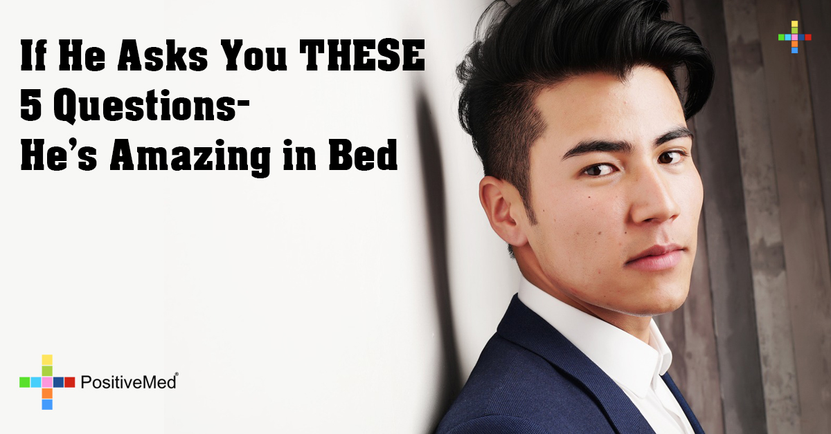 If He Asks You THESE 5 Questions- He's Amazing in Bed