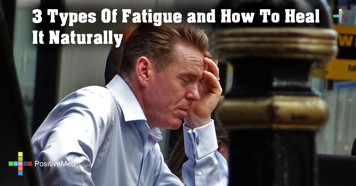 3 Types Of Fatigue and How To Heal It Naturally