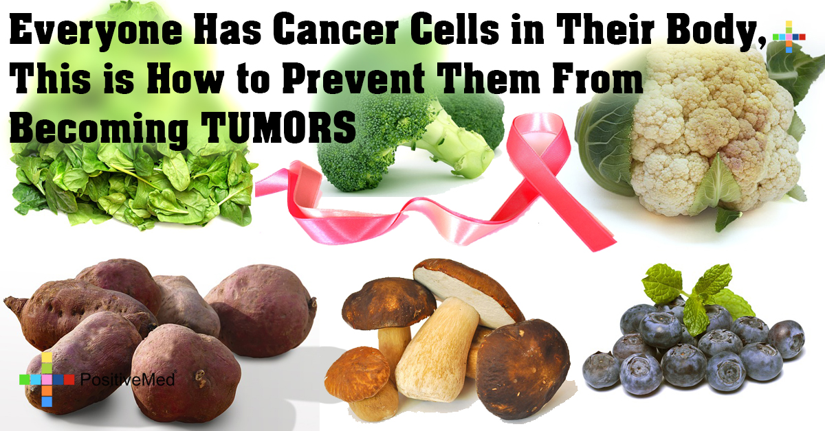 Everyone Has Cancer Cells in Their Body, This is How to Prevent Them From Becoming TUMORS