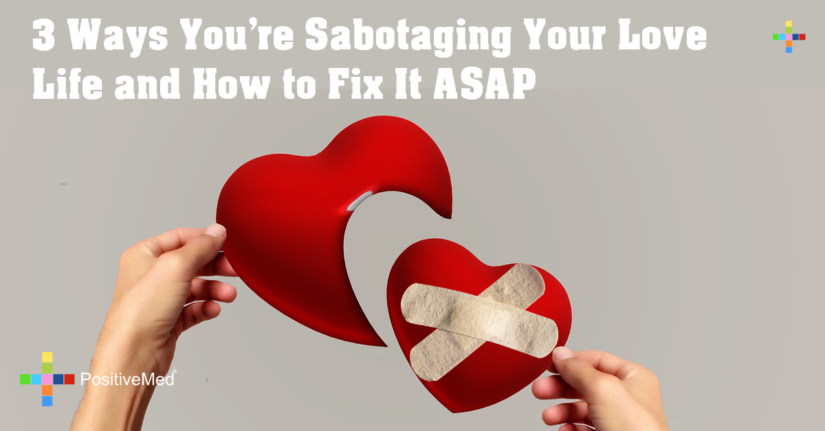 3 Ways You're Sabotaging Your Love Life and How to Fix It ASAP