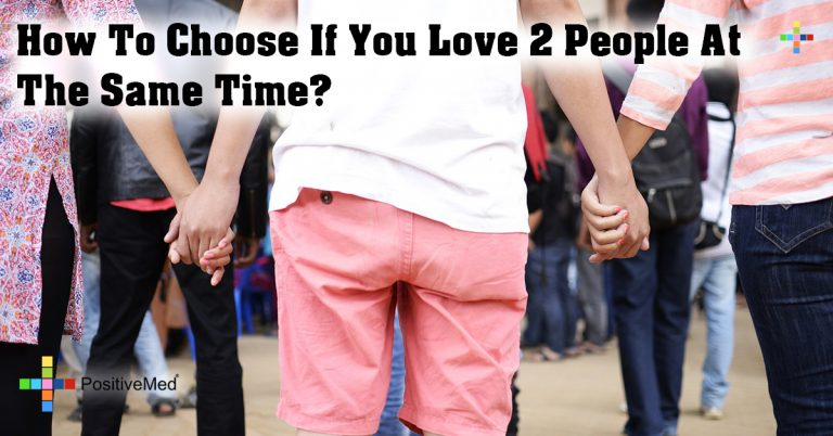 How To Choose If You Love 2 People At The Same Time?