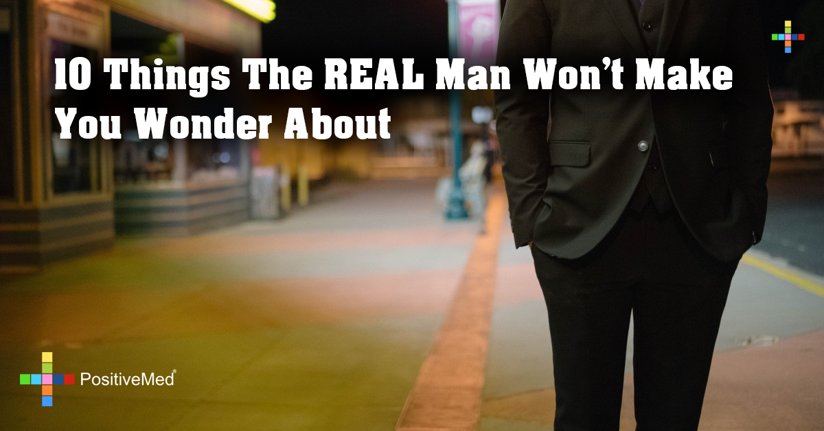 10 Things The REAL Man Won't Make You Wonder About