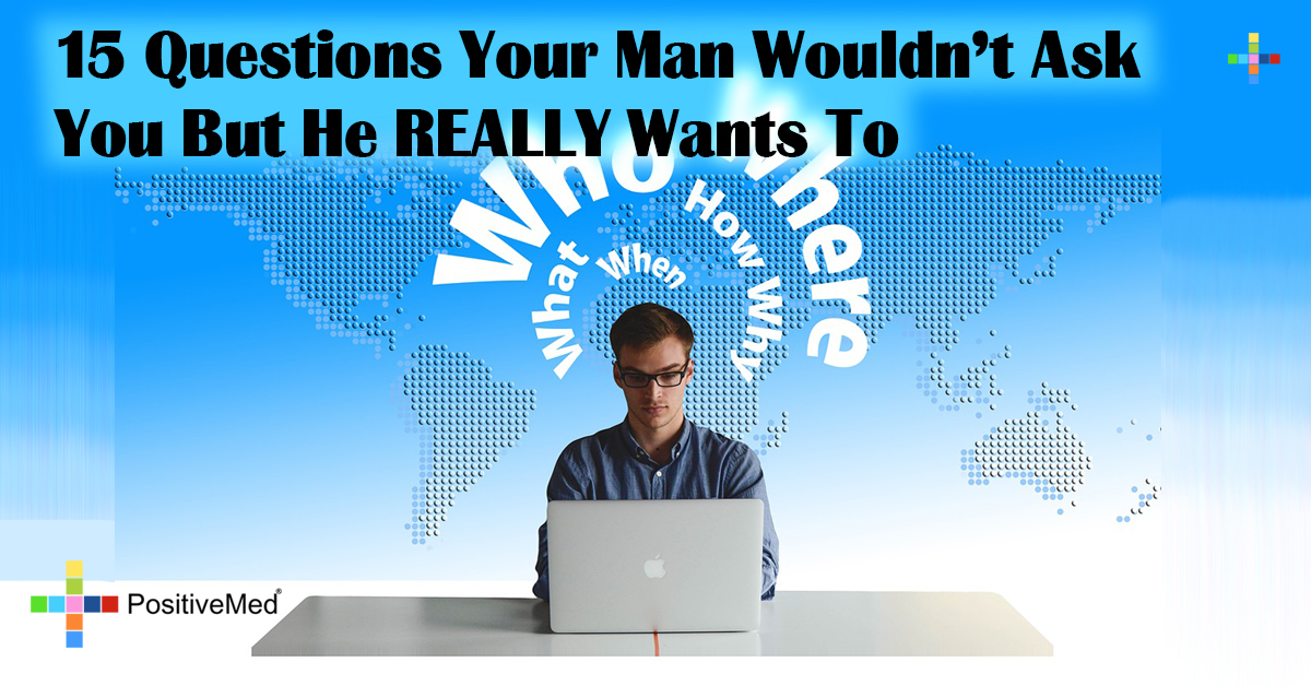 15 Questions Your Man Wouldn't Ask You But He REALLY Wants To