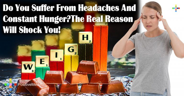Do You Suffer From Headaches And Constant Hunger?The Real Reason Will Shock You!