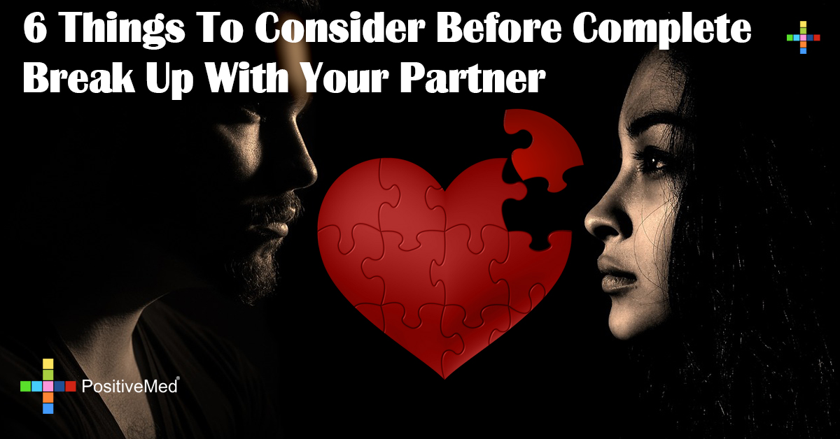 6 Things To Consider Before Complete Break Up With Your Partner
