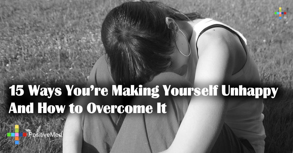 15 Ways You're Making Yourself Unhappy And How to Overcome It