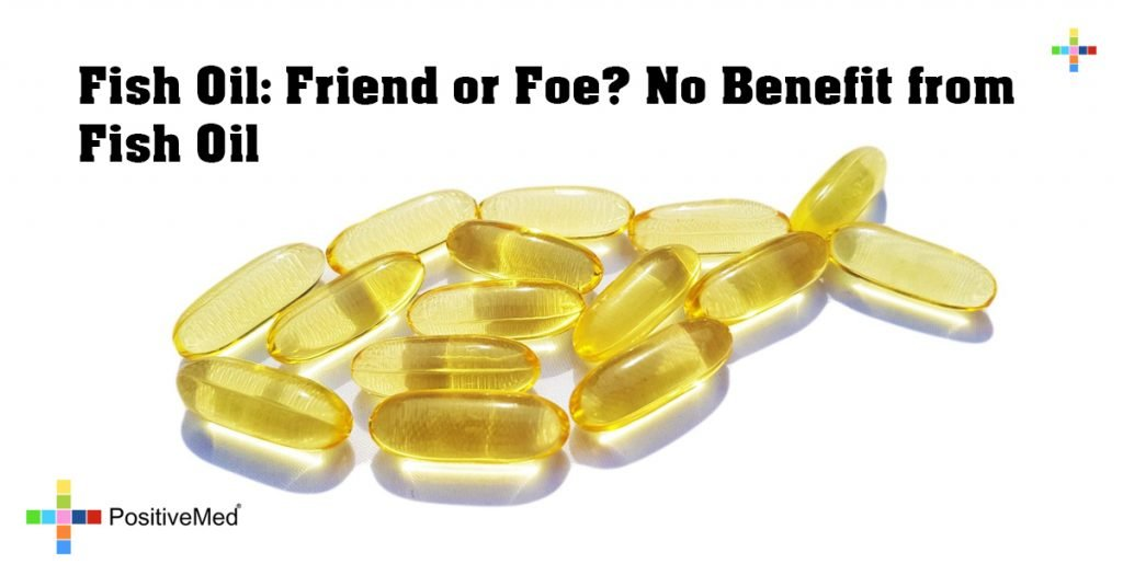 Fish Oil: Friend or Foe? No Benefit from Fish Oil