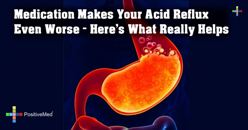 Medication Makes Your Acid Reflux Even Worse - Here's What Really Helps