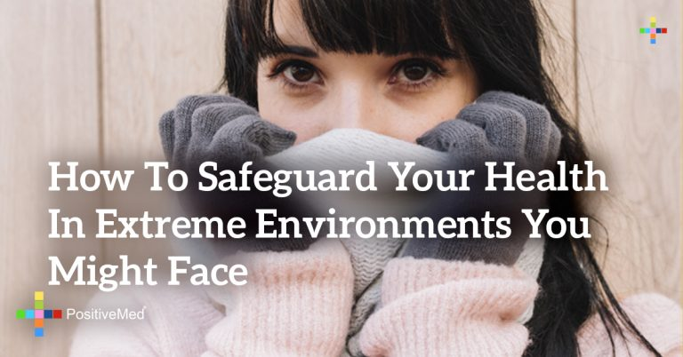 How To Safeguard Your Health In Extreme Environments You Might Face