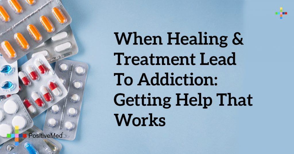 When Healing & Treatment Lead to Addiction: Getting Help that Works
