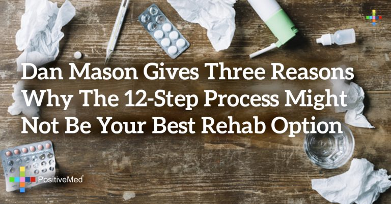 Dan Mason Gives Three Reasons Why the 12-Step Process Might Not Be Your Best Rehab Option
