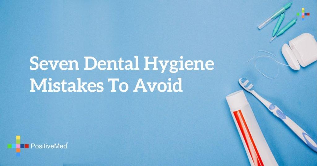 Seven Dental Hygiene Mistakes to Avoid